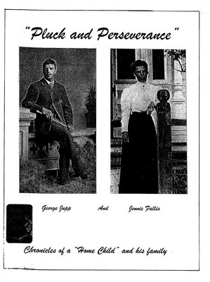 """""""Pluck and perseverance"""" : a family history of George James Burton Jupp and Anne Jane Fallis : chronicles of a """"Home Child"""" and his family"""