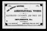 The Rideau Foundry and Agricultural Works illustrated catalogue and price list of implements, etc.: manufactured by J. H. Gould, Smith's Falls