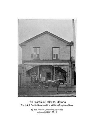 Two Stores In Oakville, Ontario; The J & A Beatty Store and the William Creighton Store. By Bob Johnson, March 2021
