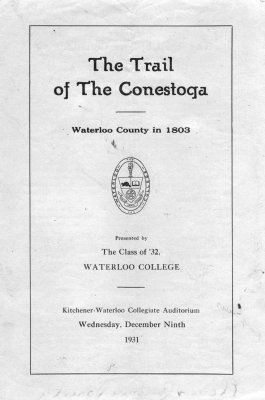 The Trail of the Conestoga : Waterloo County in 1803 presented by the class of '32, Waterloo College