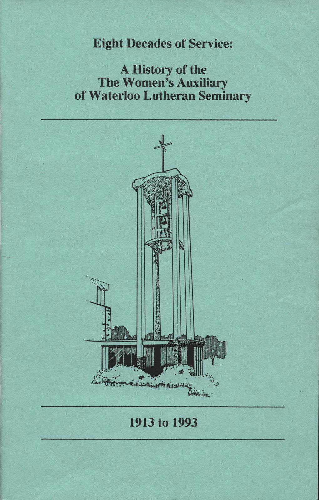 Eight decades of service : a history of the Women's Auxiliary of Waterloo Lutheran Seminary