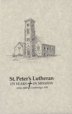 St. Peter's Lutheran : 175 years in Mission, 1934-2009, Cambridge, ON