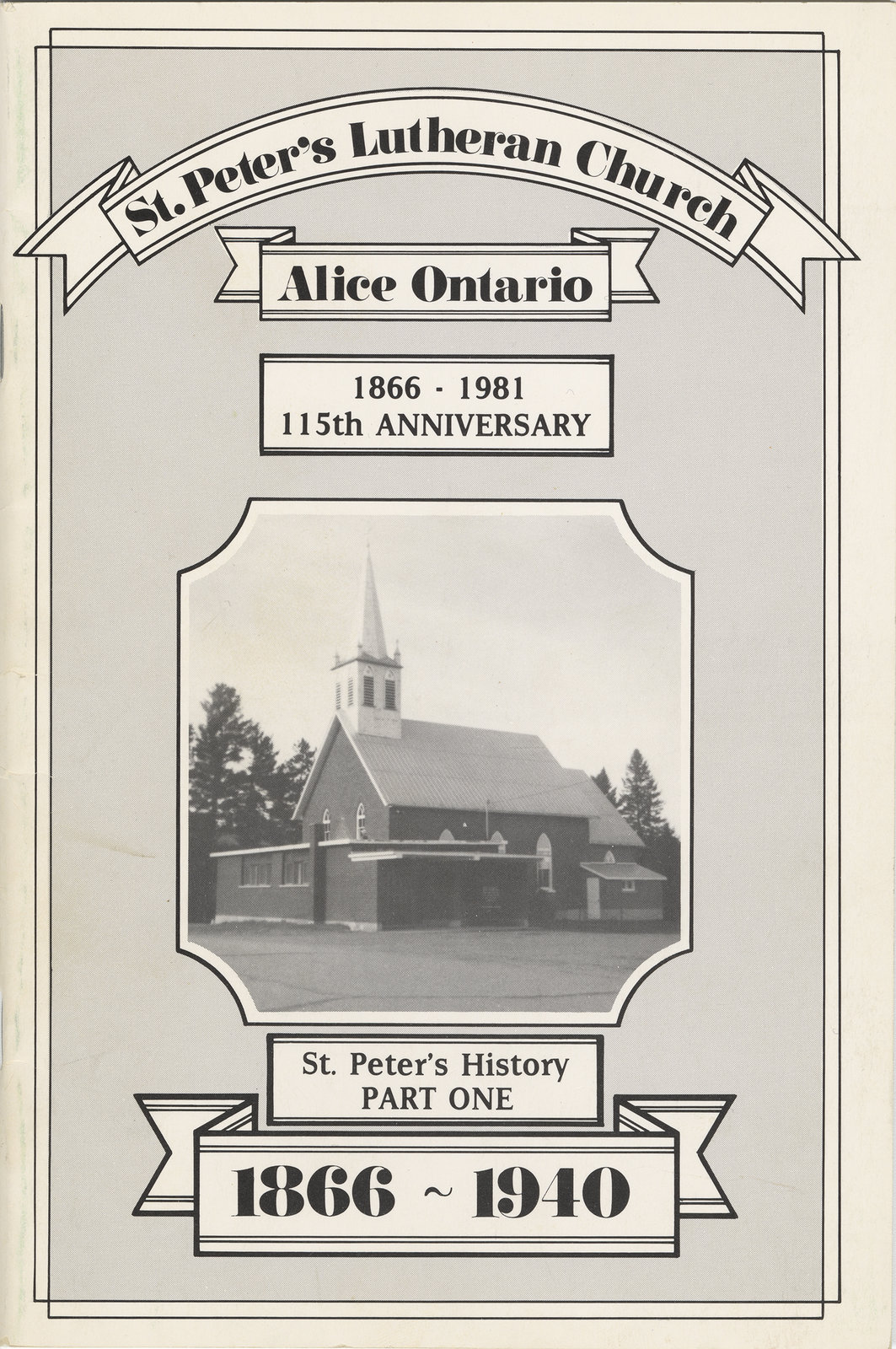 St. Peter's history : part one, 1866-1940 : St. Peter's Lutheran Church, Alice, Ontario