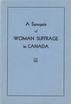 A synopsis of woman suffrage in Canada / by Hilda Ridley