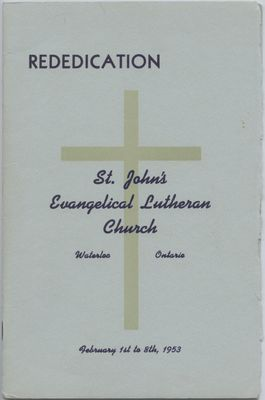 Rededication : St. John's Evangelical Lutheran Church, Waterloo, Ontario, February 1st to 8th, 1953