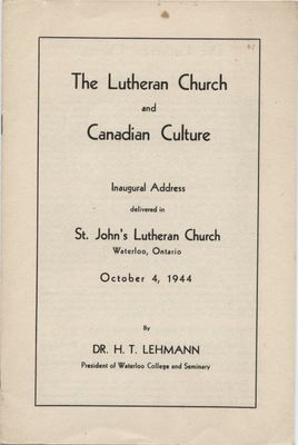 The Lutheran Church and Canadian culture : inaugural address delivered in St. John's Lutheran Church, Waterloo, Ontario, October 4, 1922 by Dr. H. T. Lehmann, President of Waterloo College and Seminary
