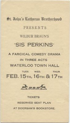 """St. John's Lutheran Brotherhood presents Wilbur Braun's """"Sis Perkins : a farcical comedy drama in three acts"""", Waterloo Town Hall, February 15th, 16th & 17th"""