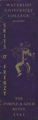 Waterloo University College presents the Purple & Gold Revue 1961 : Skits O' Frenzy