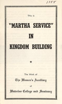 """This is """"Martha Service"""" in kingdom building : the work of the Women's Auxiliary of Waterloo College and Seminary"""
